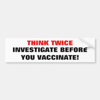 THINK TWICE, INVESTIGATE BEFORE YO... - Customized Car Bumper Sticker