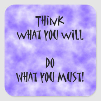 Think What U Will Do What U Must Square Sticker