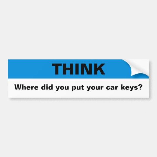 THINK, Where did you put your car keys? Bumper Sticker