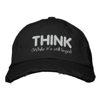Think - While It's Still Legal Embroidered Hat
