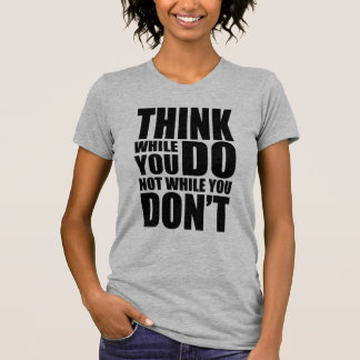 Think while you DO T-Shirt