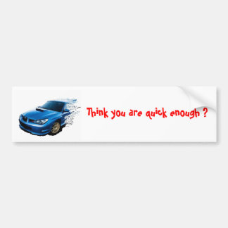 Think you are quick enough ? car bumper sticker