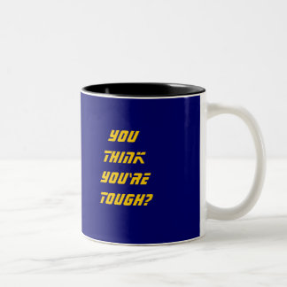 Think you're tough? Two-Tone coffee mug