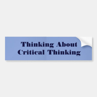 Thinking About Critical Thinking Bumper Sticker