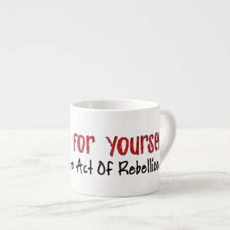 Thinking For Yourself Espresso Cup