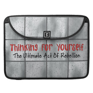 Thinking For Yourself Sleeve For MacBook Pro