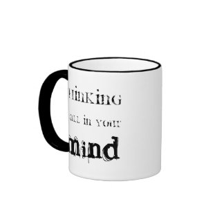 Thinking Is All In Your Mind Ringer Mug