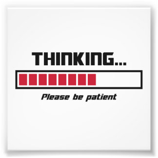 Thinking Loading Bar Please Be Patient Photo Print
