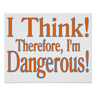 Thinking Makes Me Dangerous Poster