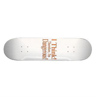 Thinking Makes Me Dangerous Skate Decks