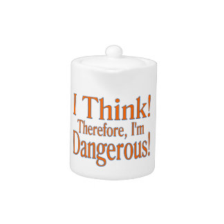 Thinking Makes Me Dangerous Teapot