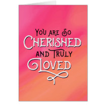 Thinking of You - You are Cherished and Loved
