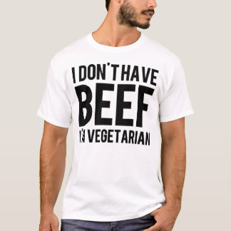 "Thinking Out Loud ""I don't have Beef"" - Style 004 T-Shirt"