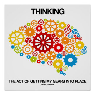 Thinking The Act Of Getting My Gears Into Place Poster