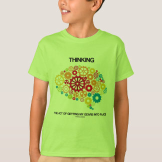 Thinking The Act Of Getting My Gears Into Place T-Shirt
