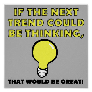 Thinking Trend Funny Poster Sign