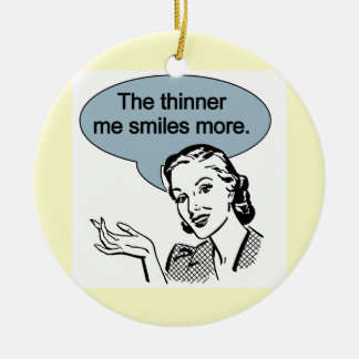 Thinner Me Smiles More Ceramic Ornament