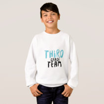 Third Grade Team , 3rd Third Grade Teachers Sweatshirt