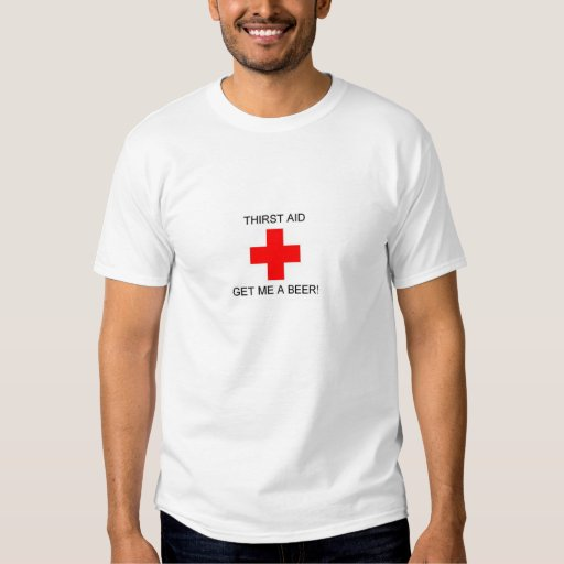 Thirst Aid - get me a beer! Shirts