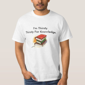 Thirst for Knowledge T-shirt