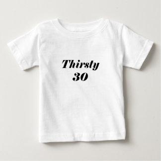 Thirsty 30 baby T-Shirt