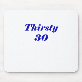 Thirsty 30 mouse pad