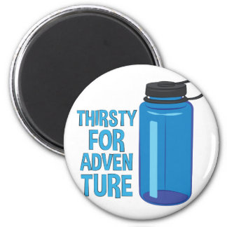 Thirsty For Adventure Magnet