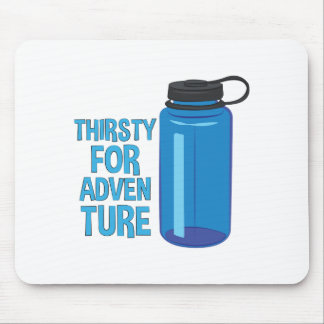 Thirsty For Adventure Mouse Pad
