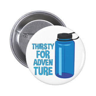 Thirsty For Adventure Pinback Button