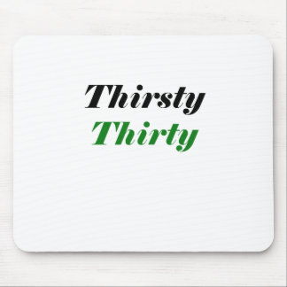 Thirsty Thirty Mouse Pad