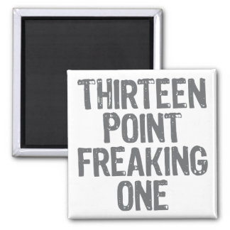 thirteen point freaking one magnet