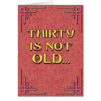 THIRTY is not old Card