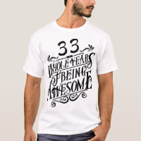Thirty-three Whole Years of Being Awesome T-Shirt
