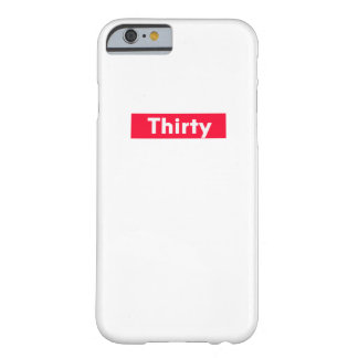 thirty Years old funny 30th birthday Barely There iPhone 6 Case