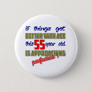 This 55 year old is approaching perfection ! pinback button