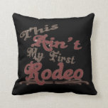 This Ain't my first Rodeo Pillows