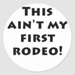 This Aint my First Rodeo Round Stickers