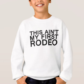 this aint my first rodeo sweatshirt