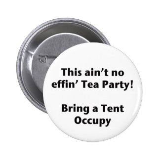 This ain't no effin' Tea Party! Bring a Tent. 2 Inch Round Button