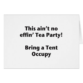 This ain't no effin' Tea Party! Bring a Tent. Greeting Card