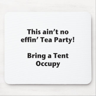 This ain't no effin' Tea Party! Bring a Tent. Mouse Pad