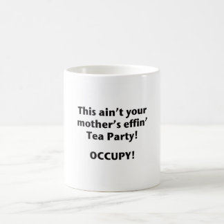 This Ain't Your Mother's Effin' Tea Party! Coffee Mug
