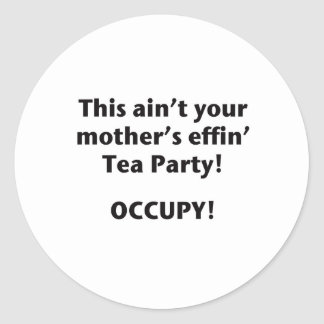 This Ain't Your Mother's Effin' Tea Party! Round Sticker