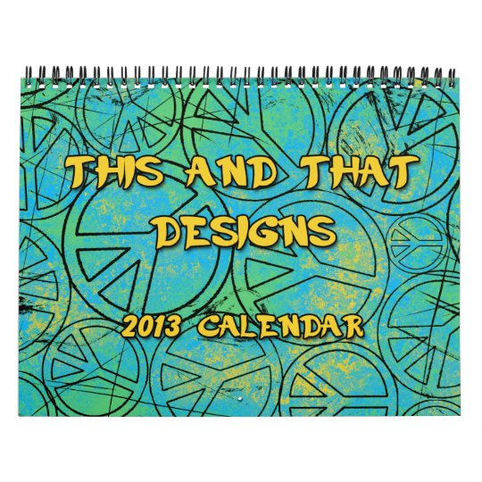 THIS AND THAT DESIGNS 2013 Calendar