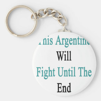 This Argentine Will Fight Until The End Keychains