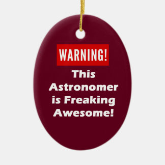 This Astronomer is Freaking Awesome! Ceramic Ornament