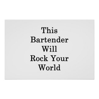 This Bartender Will Rock Your World Poster