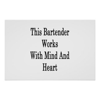 This Bartender Works With Mind And Heart Poster