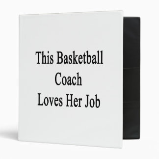 This Basketball Coach Loves Her Job 3 Ring Binder