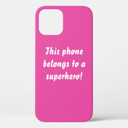 This Belongs To A Superhero Hot Pink iPhone 12 Case
